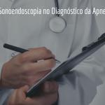Exame de Sonoendoscopia no Diagnóstico da Apneia do Sono