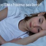 relacao-tdah-e-problemas-para-dormir